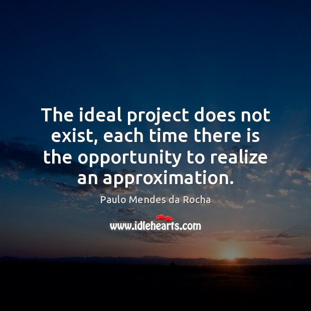 The ideal project does not exist, each time there is the opportunity Image