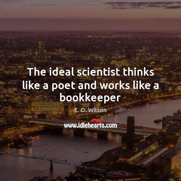 Image, The ideal scientist thinks like a poet and works like a bookkeeper