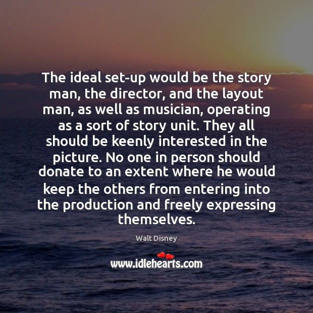 The ideal set-up would be the story man, the director, and the Donate Quotes Image