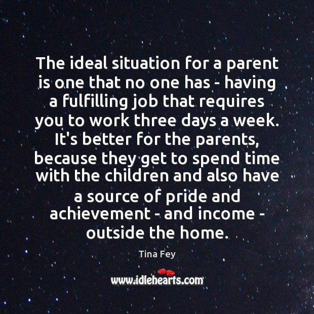 Image, The ideal situation for a parent is one that no one has