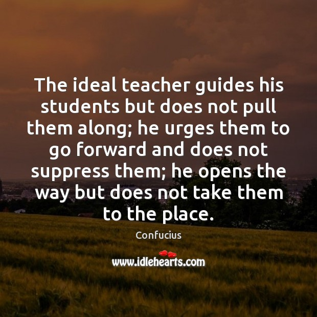 The ideal teacher guides his students but does not pull them along; Image