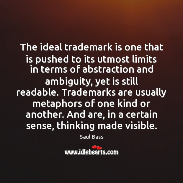 The ideal trademark is one that is pushed to its utmost limits Saul Bass Picture Quote