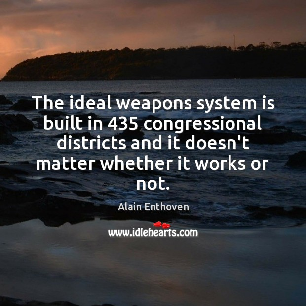 Image, The ideal weapons system is built in 435 congressional districts and it doesn't