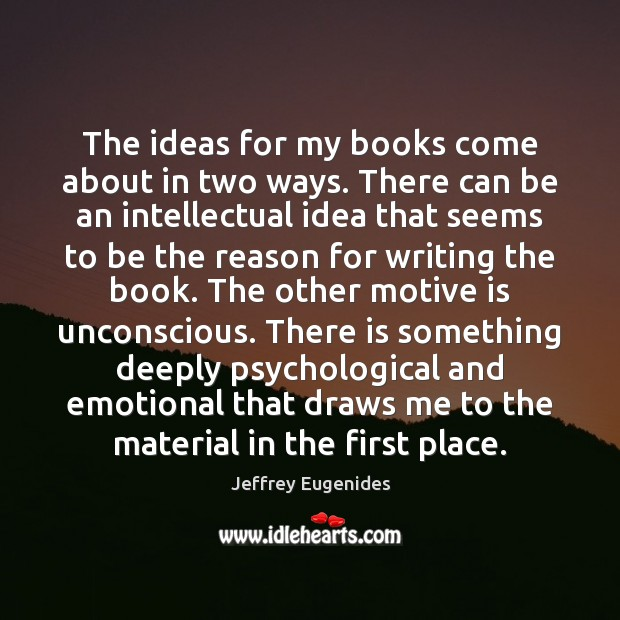 The ideas for my books come about in two ways. There can Image