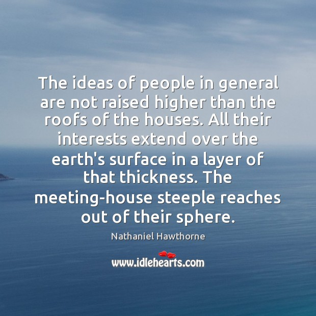 The ideas of people in general are not raised higher than the Nathaniel Hawthorne Picture Quote