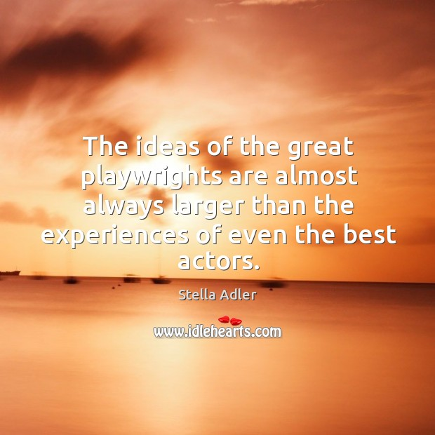 Image, The ideas of the great playwrights are almost always larger than the experiences of even the best actors.