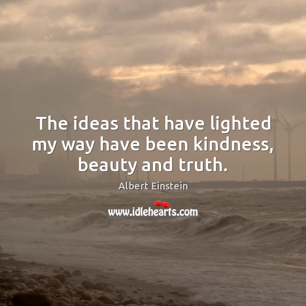 Image, The ideas that have lighted my way have been kindness, beauty and truth.