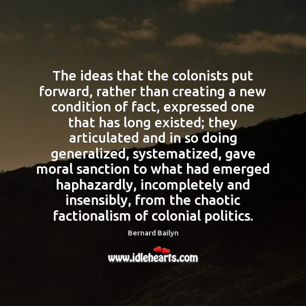 The ideas that the colonists put forward, rather than creating a new Politics Quotes Image