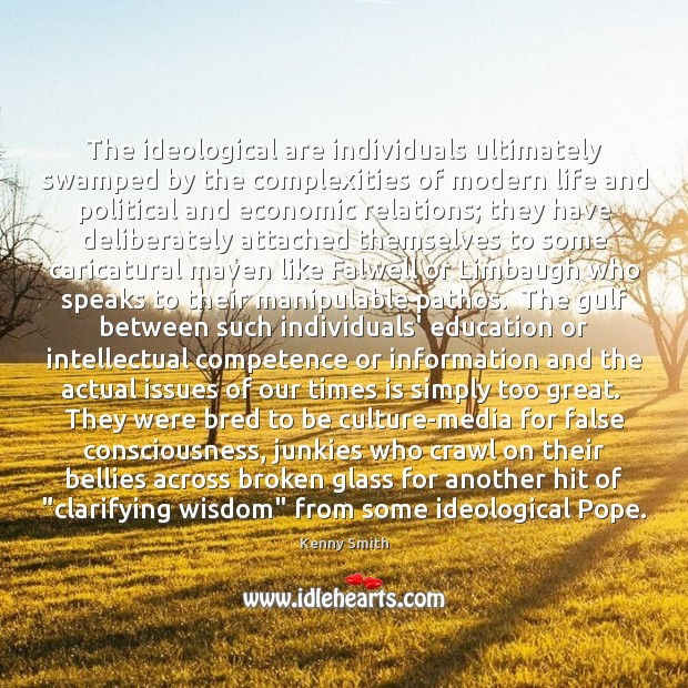 The ideological are individuals ultimately swamped by the complexities of modern life Image