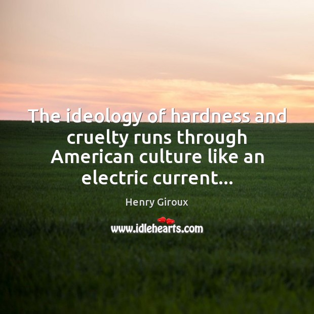 The ideology of hardness and cruelty runs through American culture like an Image