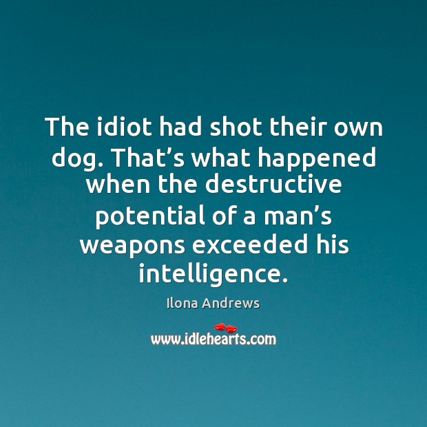 Image, The idiot had shot their own dog. That's what happened when