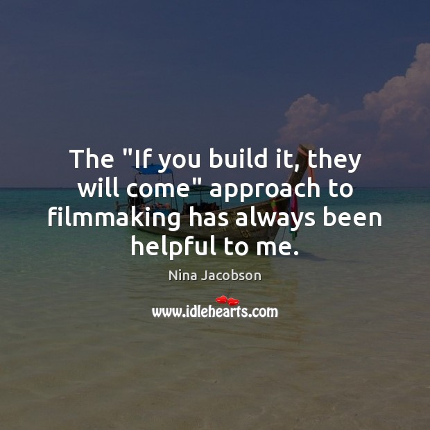 """The """"If you build it, they will come"""" approach to filmmaking has Image"""