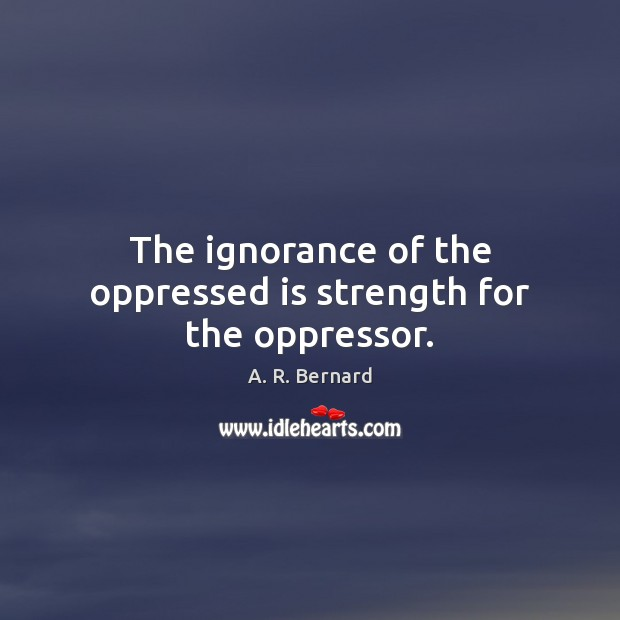Image, The ignorance of the oppressed is strength for the oppressor.