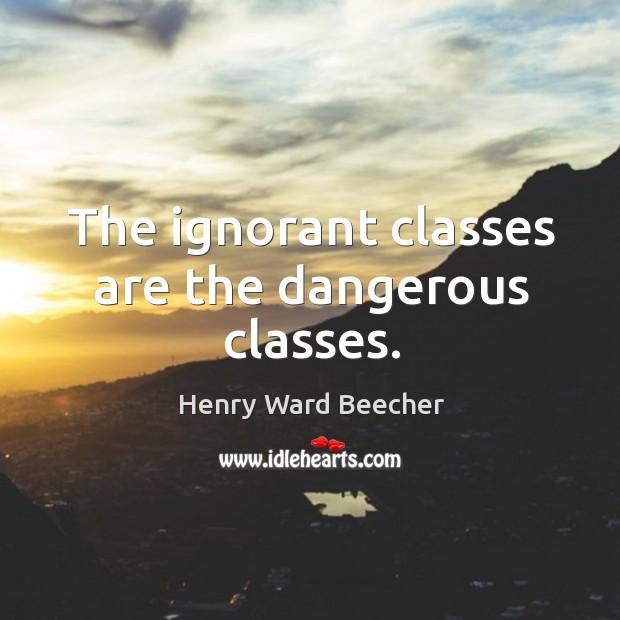 The ignorant classes are the dangerous classes. Image