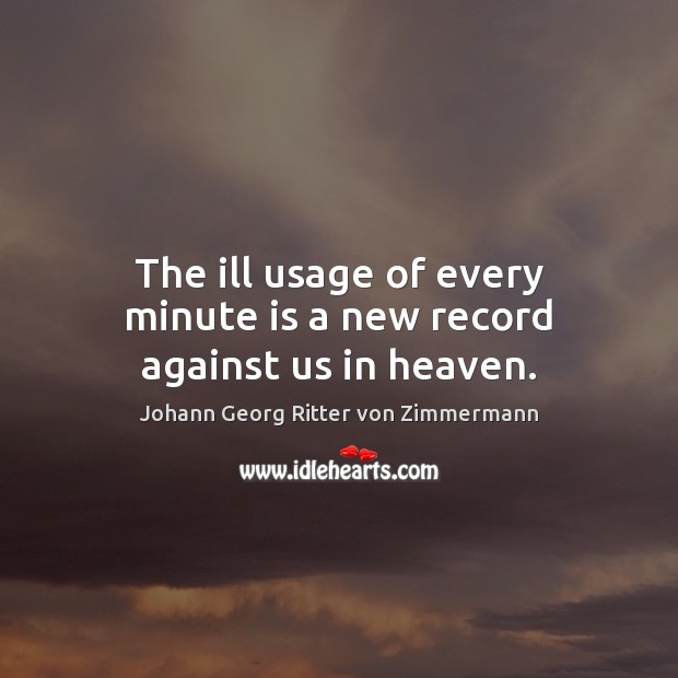 The ill usage of every minute is a new record against us in heaven. Image