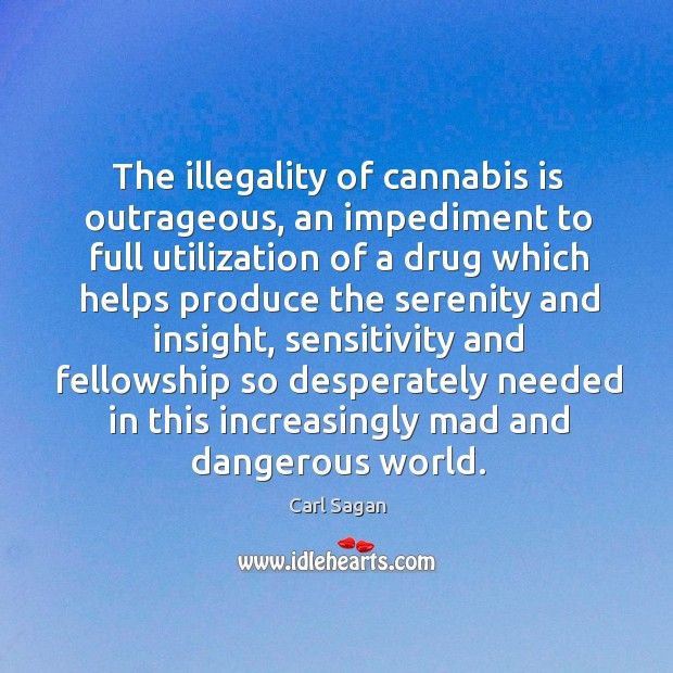 The illegality of cannabis is outrageous, an impediment to full utilization of Image