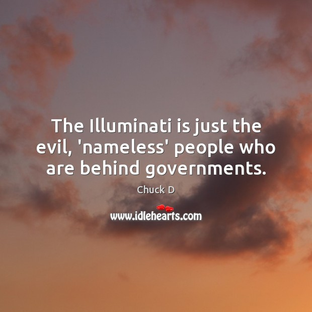 Chuck D Picture Quote image saying: The Illuminati is just the evil, 'nameless' people who are behind governments.