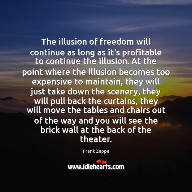 Image, The illusion of freedom will continue as long as it's profitable to