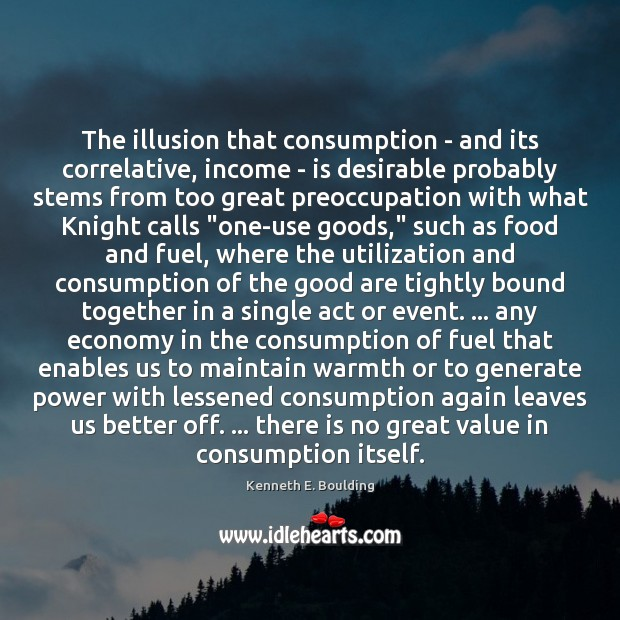 The illusion that consumption – and its correlative, income – is desirable Image