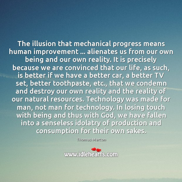 The illusion that mechanical progress means human improvement … alienates us from our Image