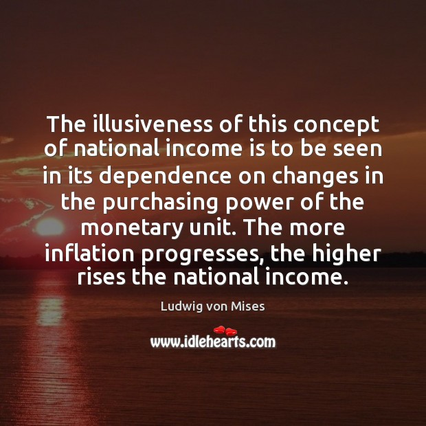 The illusiveness of this concept of national income is to be seen Income Quotes Image