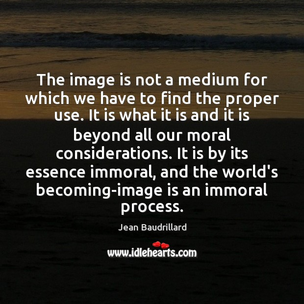 The image is not a medium for which we have to find Jean Baudrillard Picture Quote