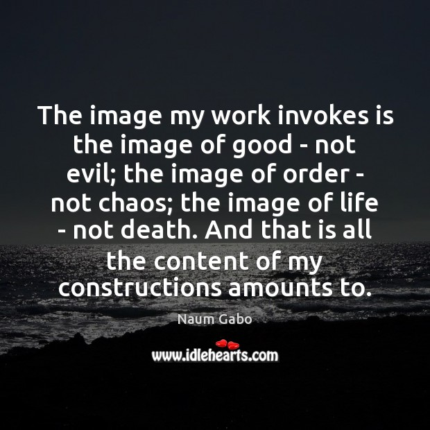 The image my work invokes is the image of good – not Naum Gabo Picture Quote