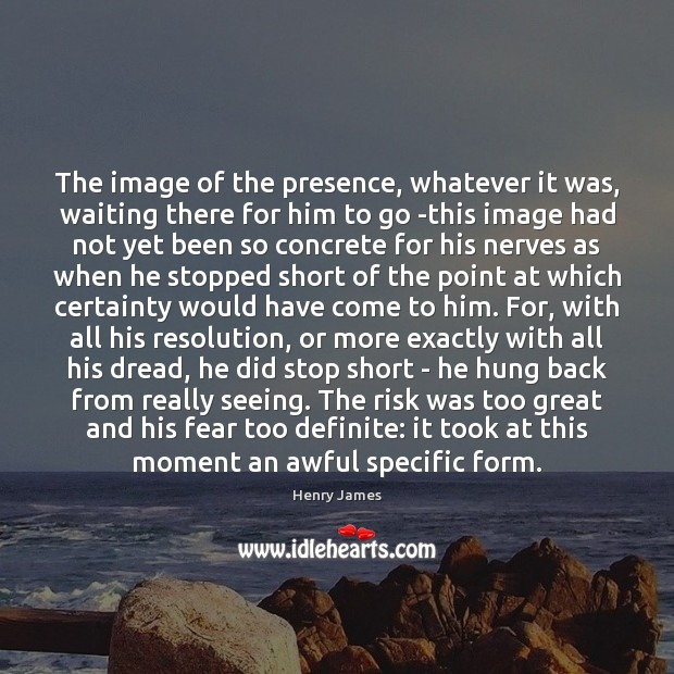 The image of the presence, whatever it was, waiting there for him Henry James Picture Quote