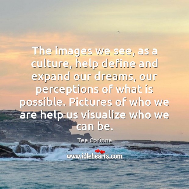 The images we see, as a culture, help define and expand our Image