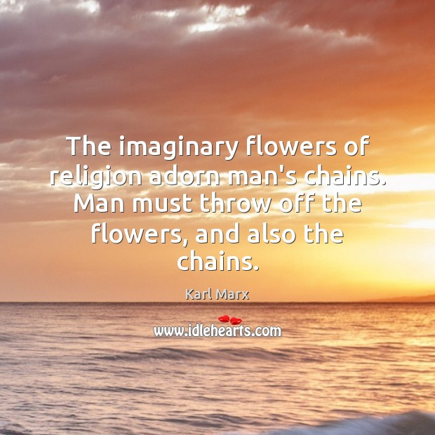 Image, The imaginary flowers of religion adorn man's chains. Man must throw off