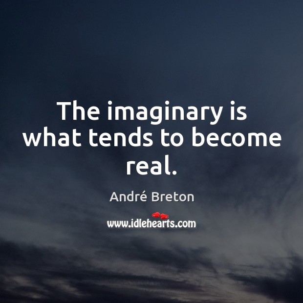Image, The imaginary is what tends to become real.