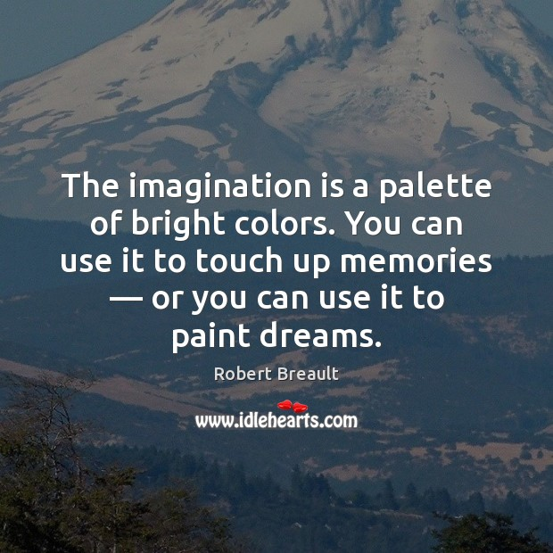 The imagination is a palette of bright colors. You can use it Imagination Quotes Image