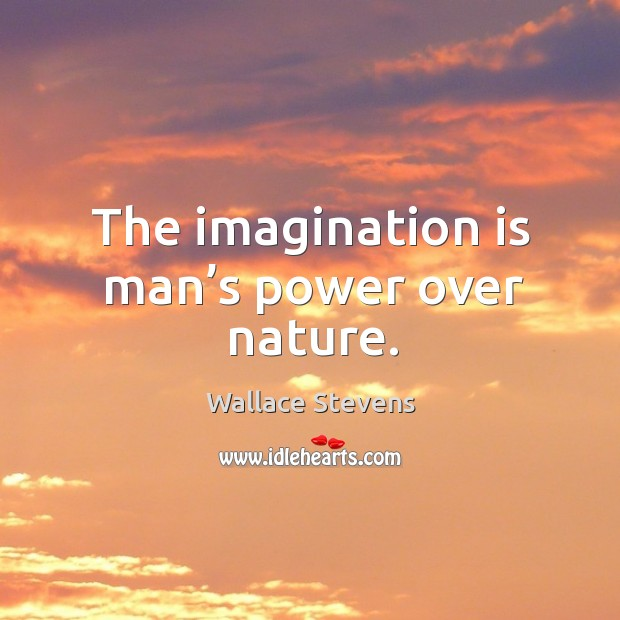 The imagination is man's power over nature. Image