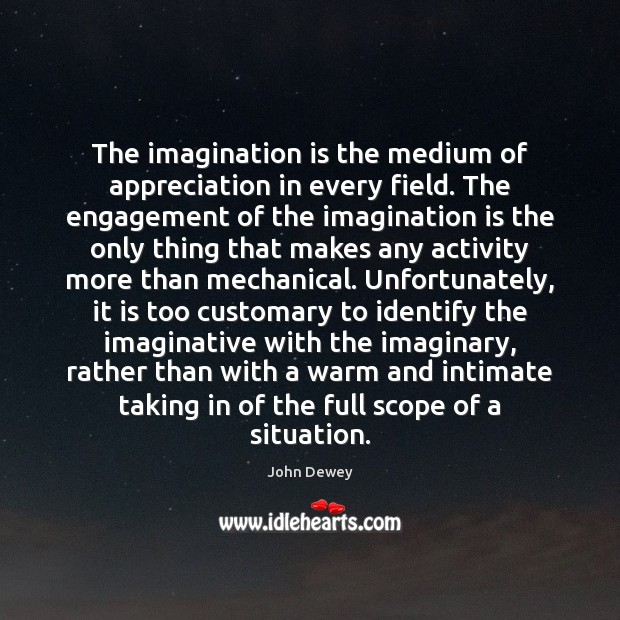The imagination is the medium of appreciation in every field. The engagement Engagement Quotes Image