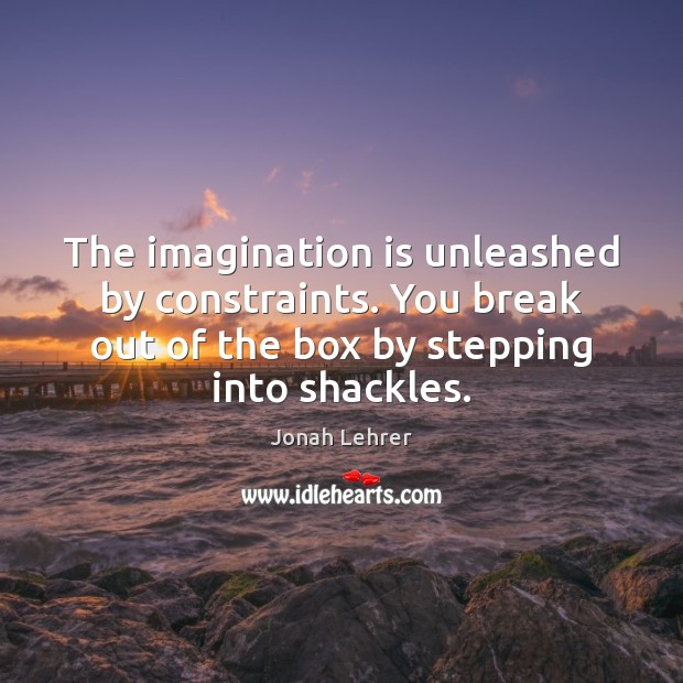 Image, The imagination is unleashed by constraints. You break out of the box