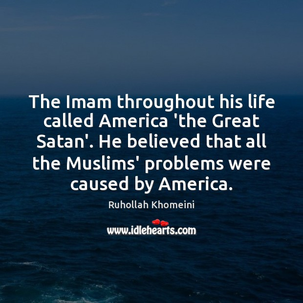 Image, The Imam throughout his life called America 'the Great Satan'. He believed
