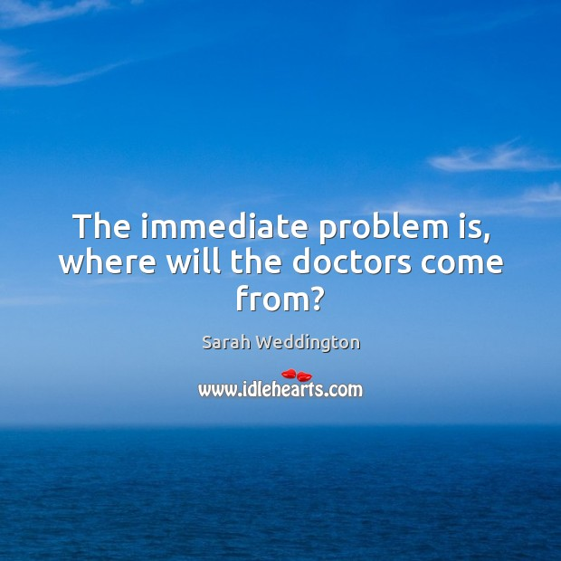 Image, The immediate problem is, where will the doctors come from?