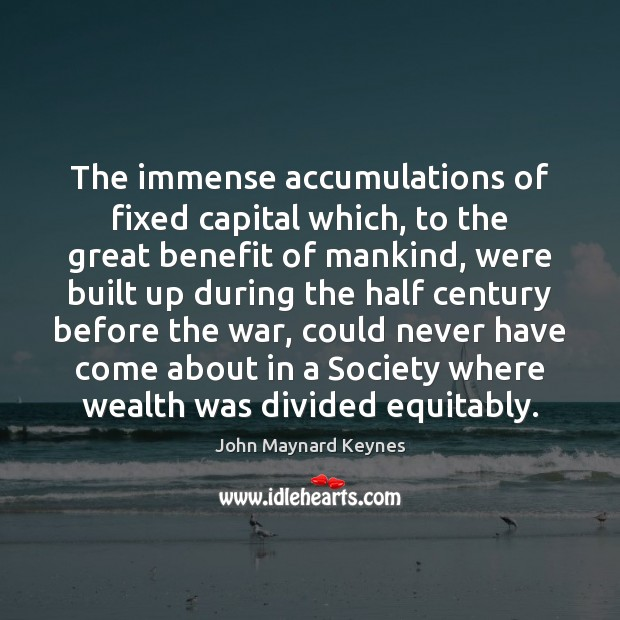Image, The immense accumulations of fixed capital which, to the great benefit of