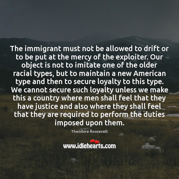 Image, The immigrant must not be allowed to drift or to be put