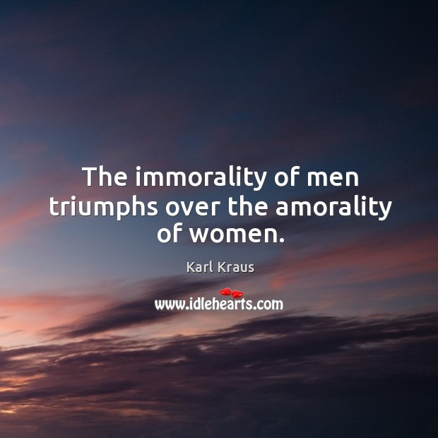 Image, The immorality of men triumphs over the amorality of women.