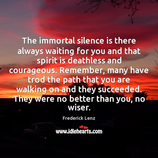 Image, The immortal silence is there always waiting for you and that spirit