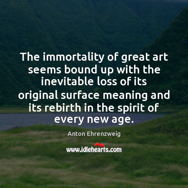 Image, The immortality of great art seems bound up with the inevitable loss