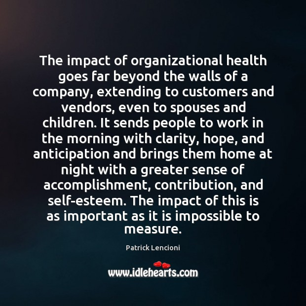 The impact of organizational health goes far beyond the walls of a Patrick Lencioni Picture Quote