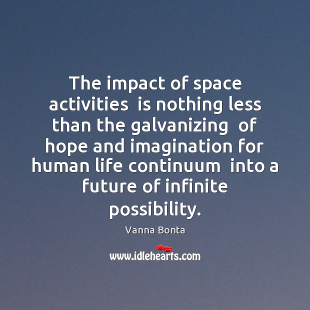 The impact of space activities  is nothing less than the galvanizing  of Vanna Bonta Picture Quote