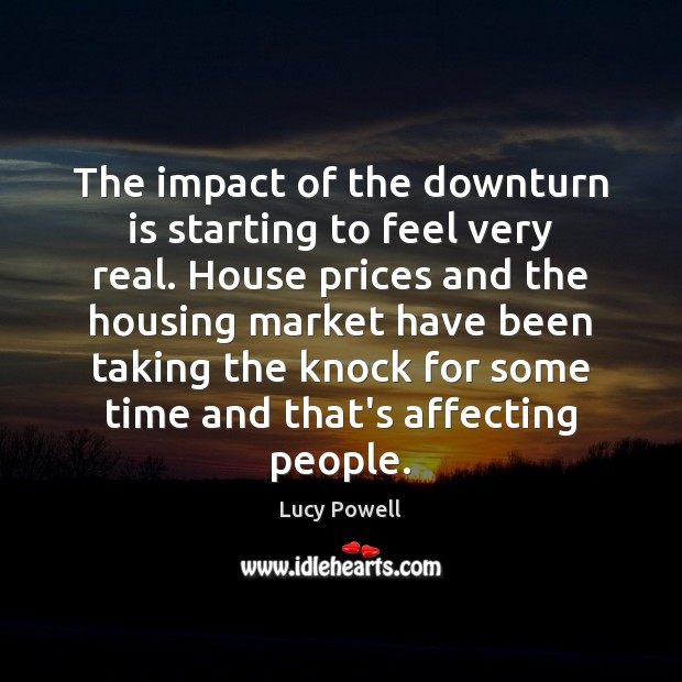 The impact of the downturn is starting to feel very real. House Image