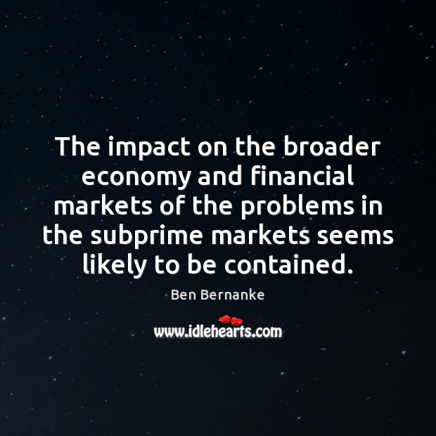 The impact on the broader economy and financial markets of the problems Image
