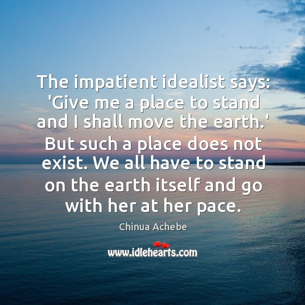 Image, The impatient idealist says: 'Give me a place to stand and I