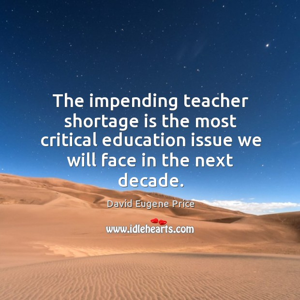 The impending teacher shortage is the most critical education issue we will face in the next decade. Image