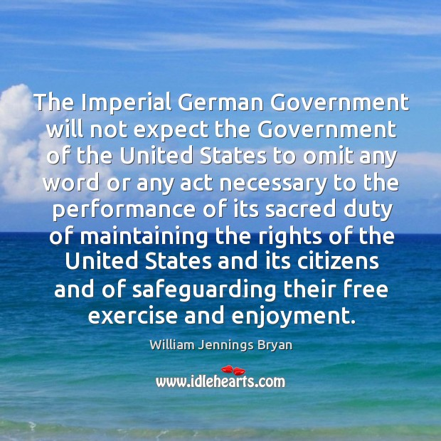 The imperial german government will not expect the government of the united states to omit any word or Image