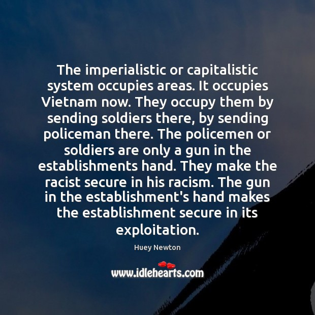 The imperialistic or capitalistic system occupies areas. It occupies Vietnam now. They Image